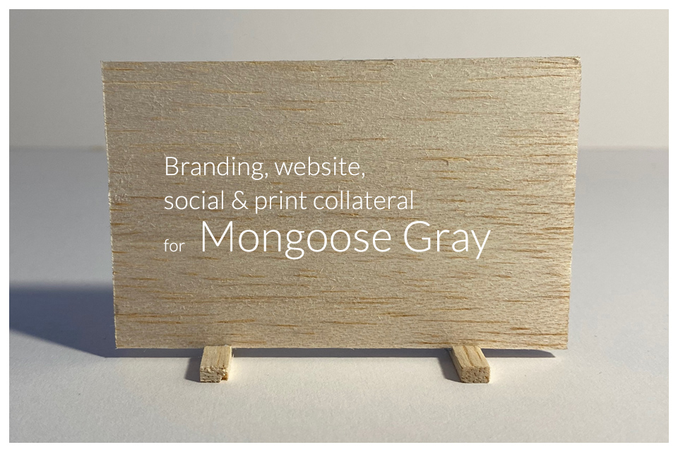 Branding, website, social and print collateral for Mongoose Gray